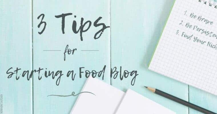 Three Tips for Getting Started as a Food Blogger