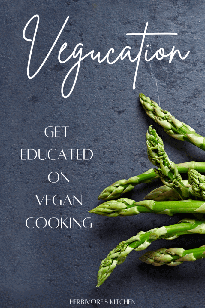 Vegucation: Get Educated on Vegan Cooking So That You Can Make Amazing Vegan Meals