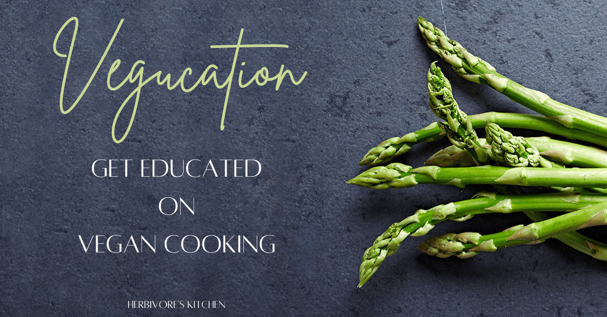 Vegucation: Learn to Cook Amazing Vegan Meals