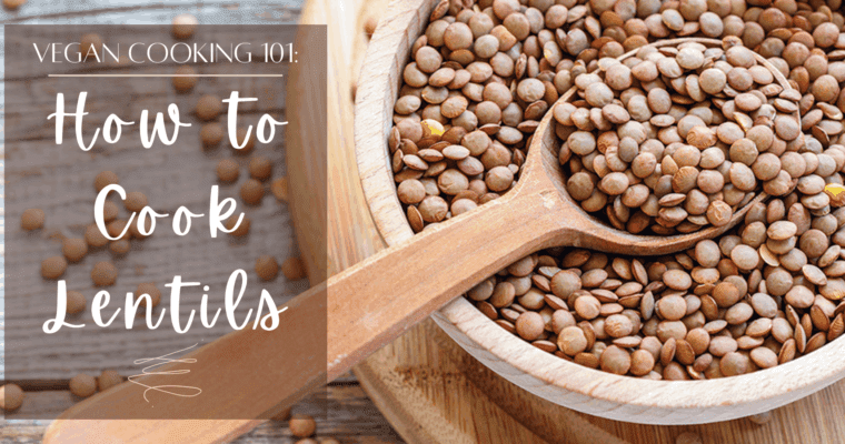 How to Cook Lentils: Protein for Vegans