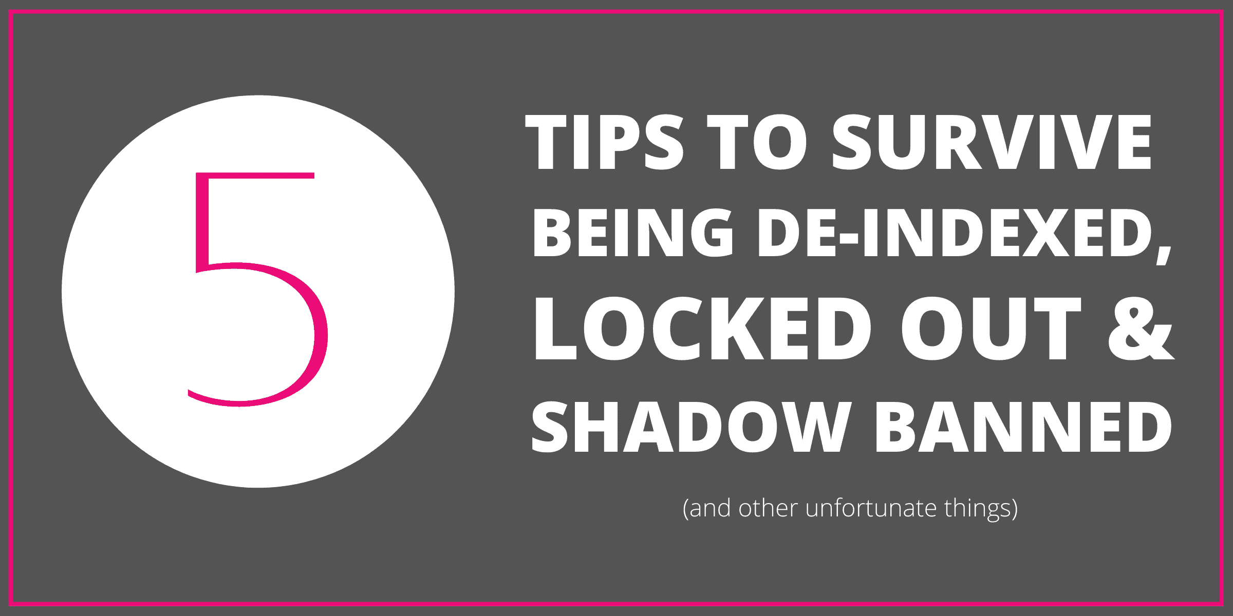 5 Blogging Tips to Survive Being De-Indexed, Locked Out & Shadow Banned